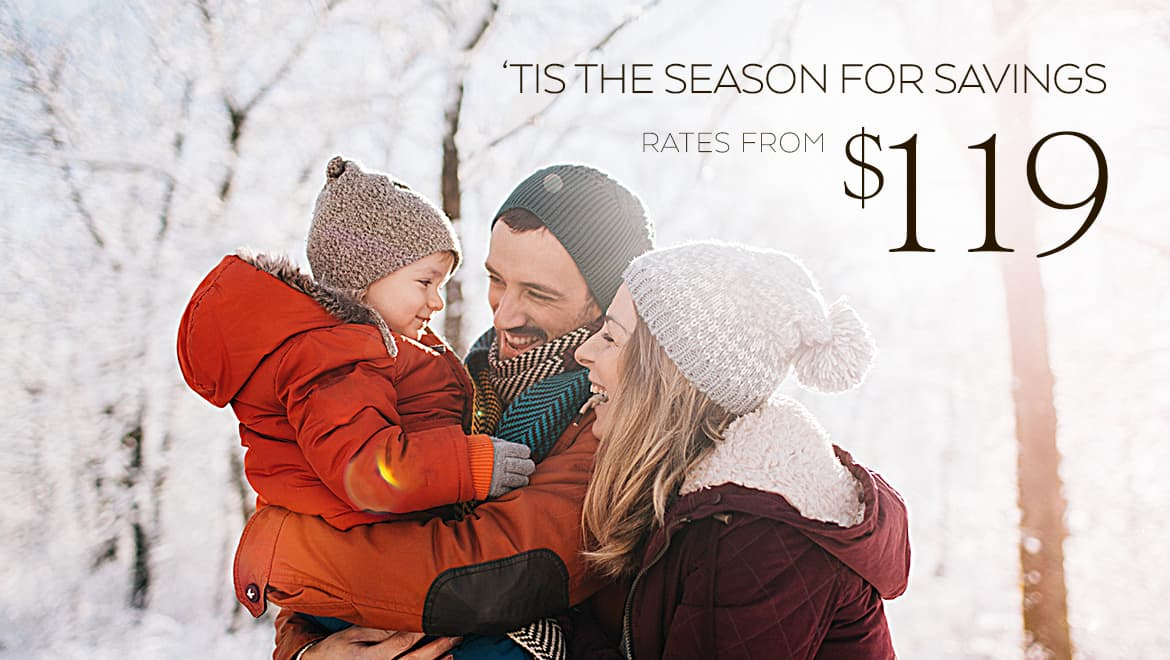 'Tis the Season for Savings. Rates from $119