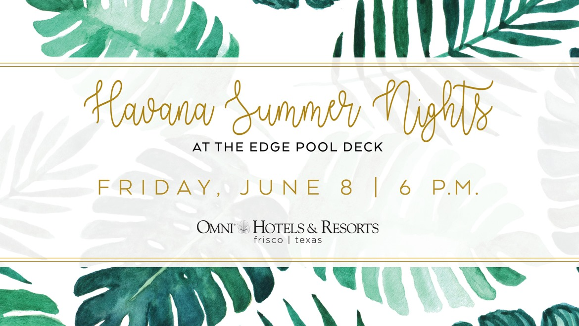 Havana Summer Nights at the edge pool deck. Friday, June 8 at 6 pm.
