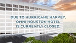 Omni Houston Hotel is closed due to Hurricane Harvey