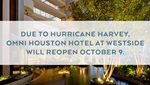 Due to Hurricane Harvey, Omni Houston Hotel at Westside will reopen October 9.