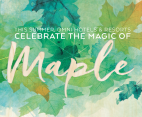 Celebrate The Magic of Maple