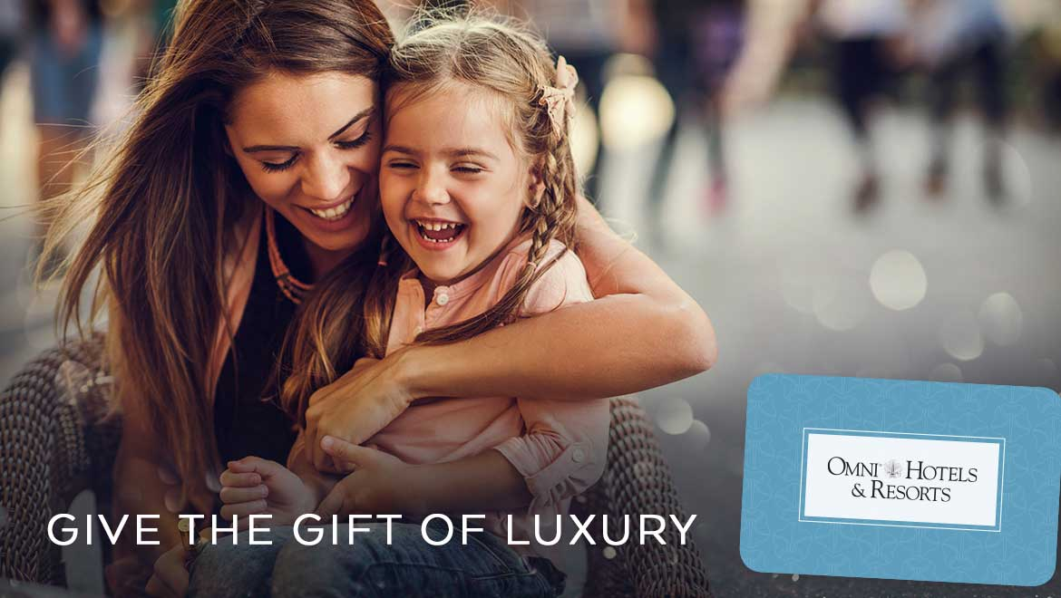 Give a Gift They're Sure to Love. Omni Hotels & Resorts.